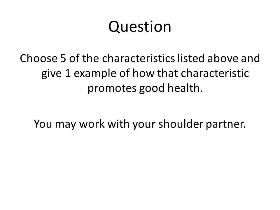 Question Choose 5 of the characteristics listed above and give 1 example of how that characteristic promotes good health.