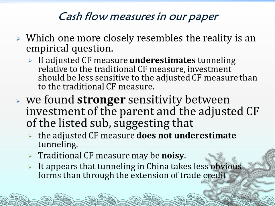 Cash flow measures in our paper  Which one more closely resembles the reality is an empirical question.  If adjusted CF measure underestimates tunne