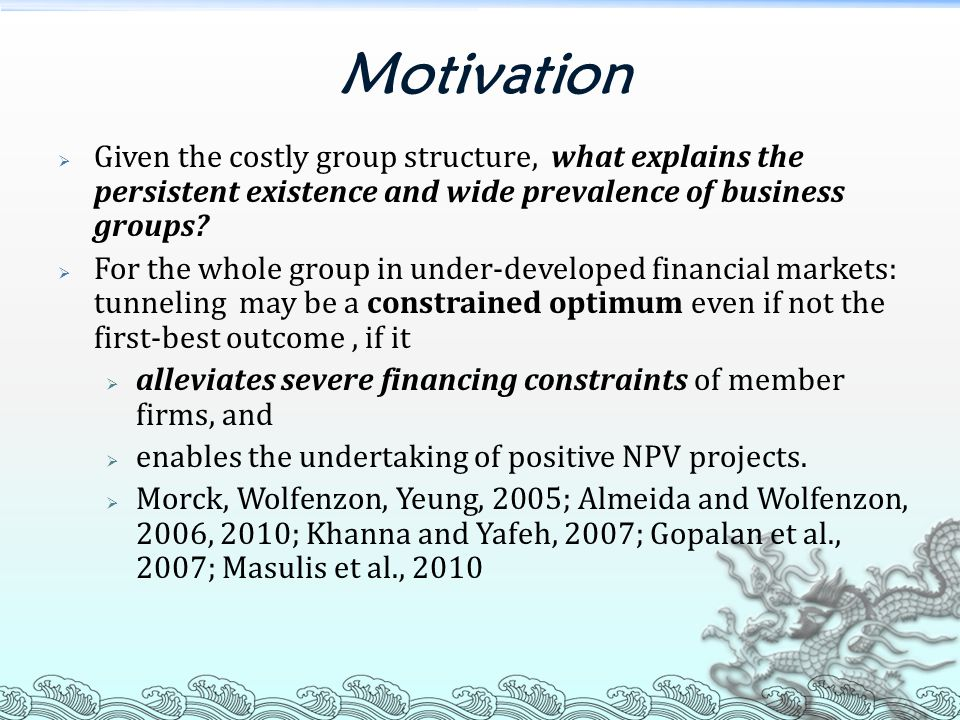 Motivation  Given the costly group structure, what explains the persistent existence and wide prevalence of business groups?  For the whole group in