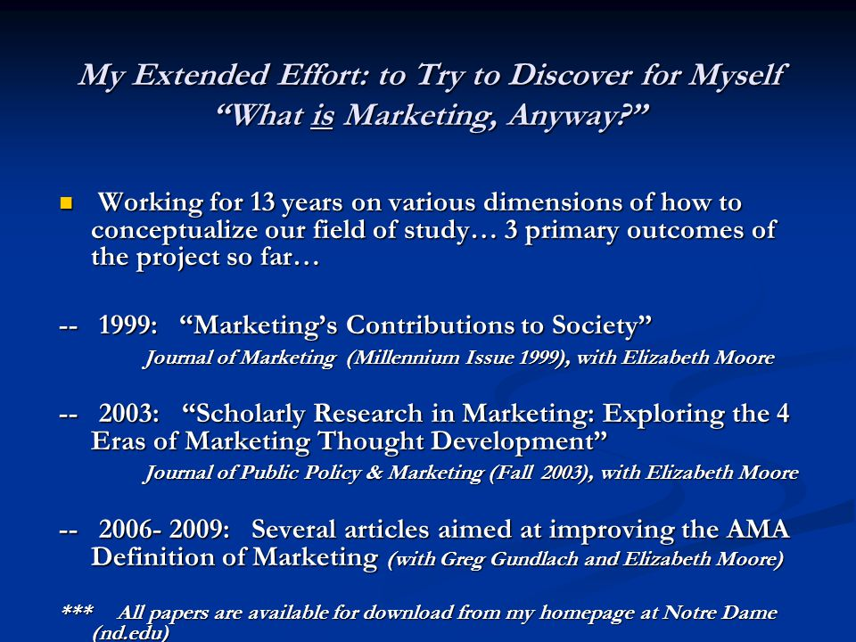 "My Extended Effort: to Try to Discover for Myself ""What is Marketing, Anyway?"" Working for 13 years on various dimensions of how to conceptualize our"