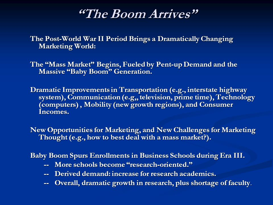 """The Boom Arrives"" The Post-World War II Period Brings a Dramatically Changing Marketing World: The ""Mass Market"" Begins, Fueled by Pent-up Demand and"