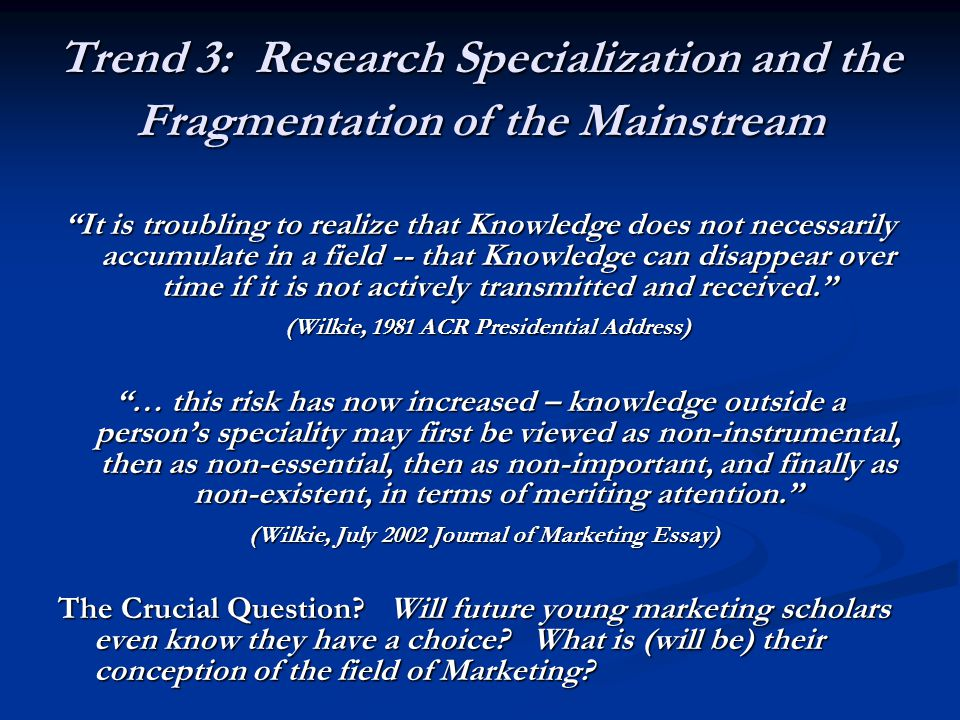 "Trend 3: Research Specialization and the Fragmentation of the Mainstream ""It is troubling to realize that Knowledge does not necessarily accumulate in"