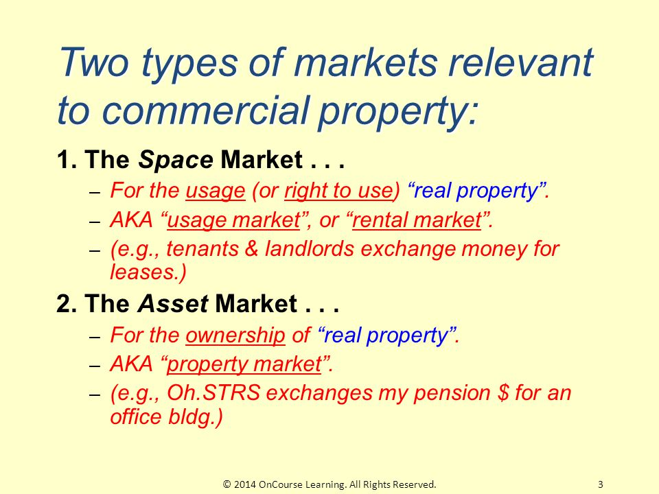 Two types of markets relevant to commercial property: 1.