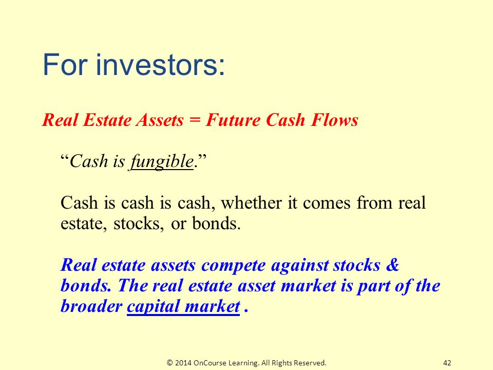 """For investors: Real Estate Assets = Future Cash Flows """"Cash is fungible."""" Cash is cash is cash, whether it comes from real estate, stocks, or bonds. R"""