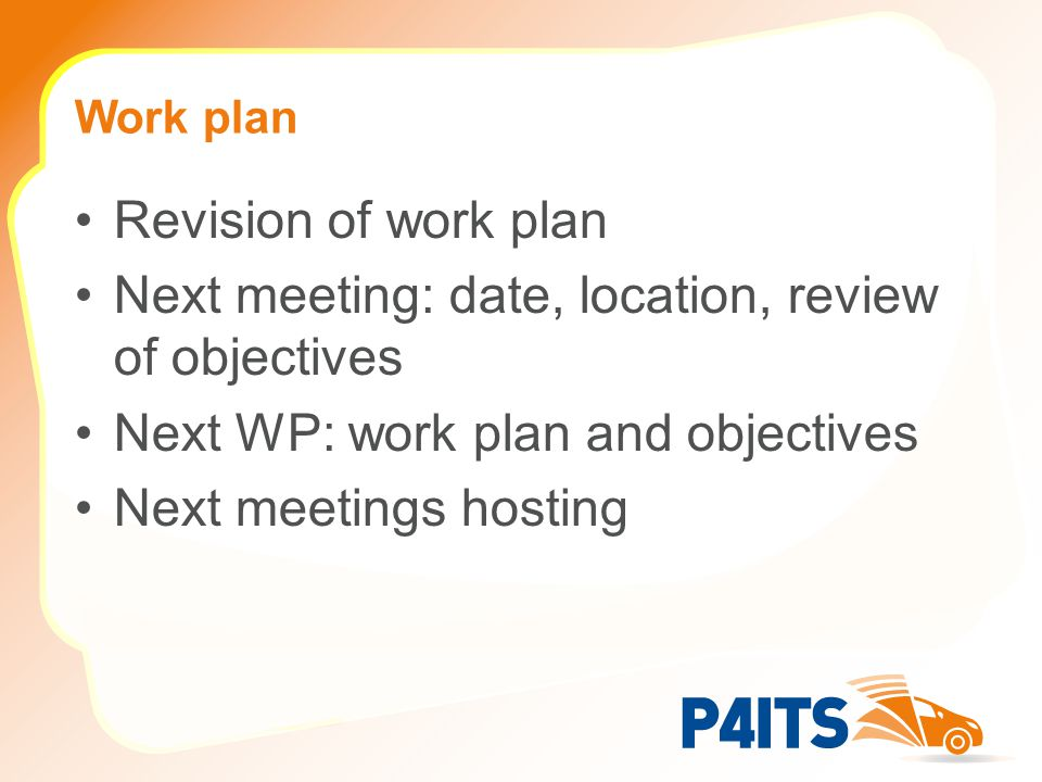 Work plan Revision of work plan Next meeting: date, location, review of objectives Next WP: work plan and objectives Next meetings hosting