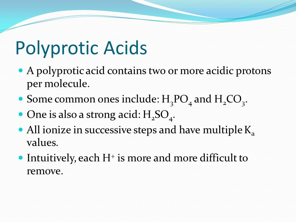 Polyprotic Acids A polyprotic acid contains two or more acidic protons per molecule.