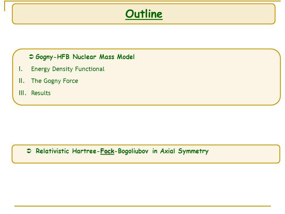 Outline  Gogny-HFB Nuclear Mass Model I. Energy Density Functional II.
