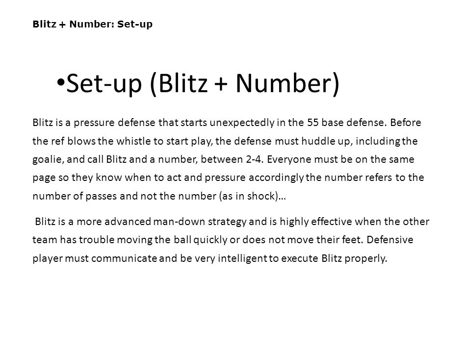 Blitz + Number: Set-up Blitz is a pressure defense that starts unexpectedly in the 55 base defense. Before the ref blows the whistle to start play, th