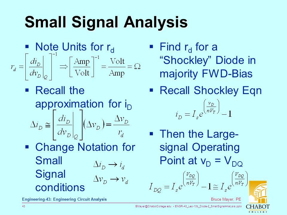 BMayer@ChabotCollege.edu ENGR-43_Lec-10b_Diode-2_SmallSignalAnalysis.pptx 43 Bruce Mayer, PE Engineering-43: Engineering Circuit Analysis Small Signal