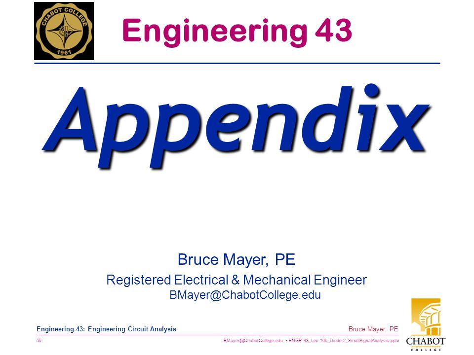 BMayer@ChabotCollege.edu ENGR-43_Lec-10b_Diode-2_SmallSignalAnalysis.pptx 55 Bruce Mayer, PE Engineering-43: Engineering Circuit Analysis Bruce Mayer,