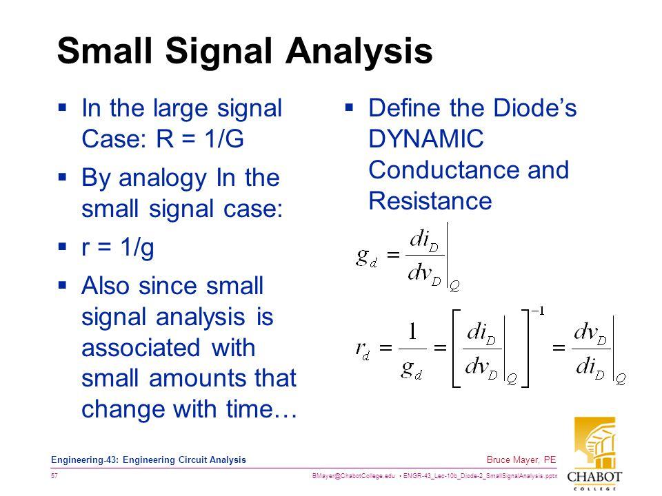BMayer@ChabotCollege.edu ENGR-43_Lec-10b_Diode-2_SmallSignalAnalysis.pptx 57 Bruce Mayer, PE Engineering-43: Engineering Circuit Analysis Small Signal