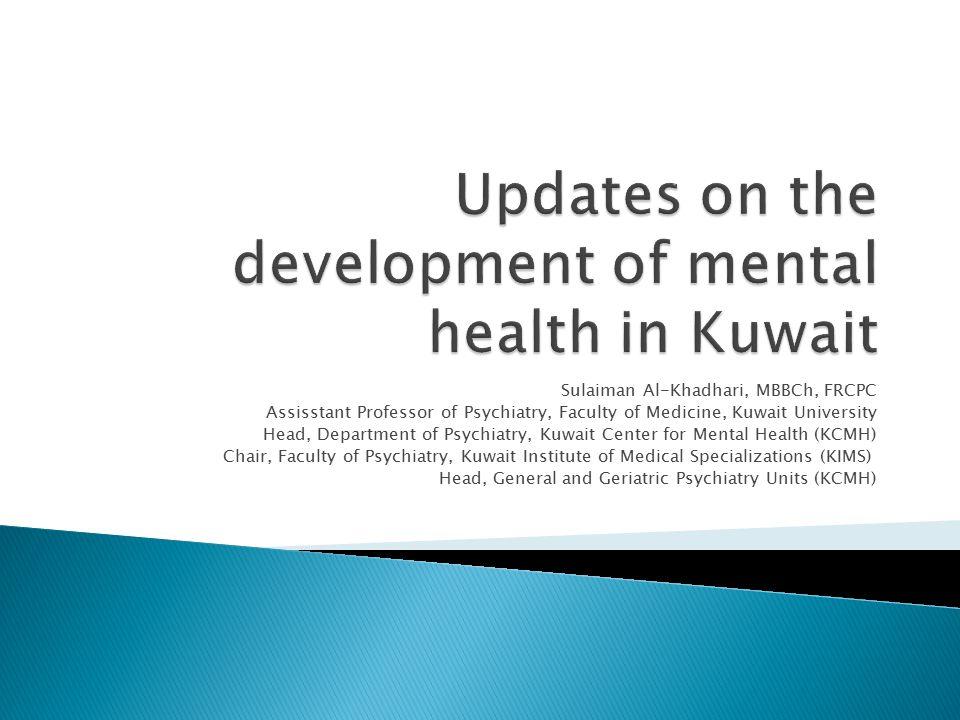 Sulaiman Al-Khadhari, MBBCh, FRCPC Assisstant Professor of Psychiatry, Faculty of Medicine, Kuwait University Head, Department of Psychiatry, Kuwait C