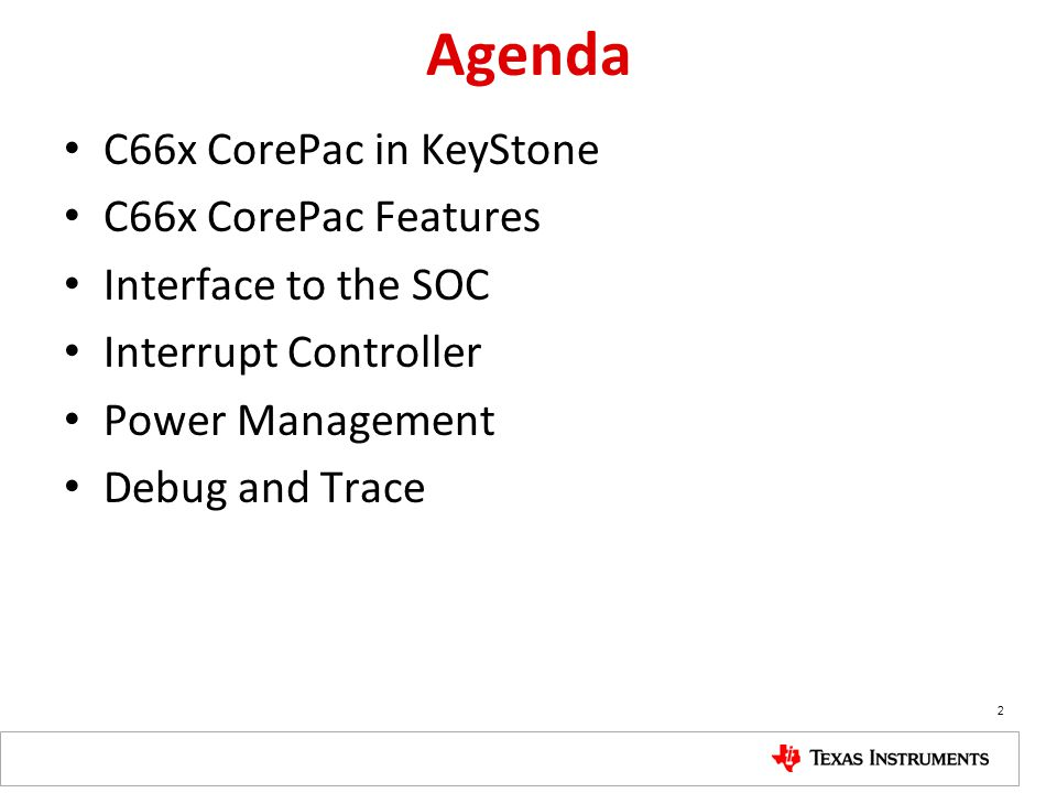 Agenda C66x CorePac in KeyStone C66x CorePac Features Interface to the SOC Interrupt Controller Power Management Debug and Trace 2