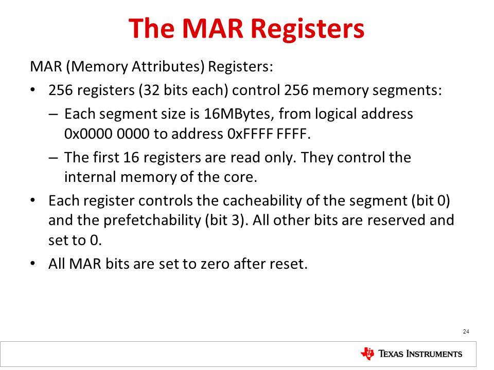 The MAR Registers MAR (Memory Attributes) Registers: 256 registers (32 bits each) control 256 memory segments: – Each segment size is 16MBytes, from l