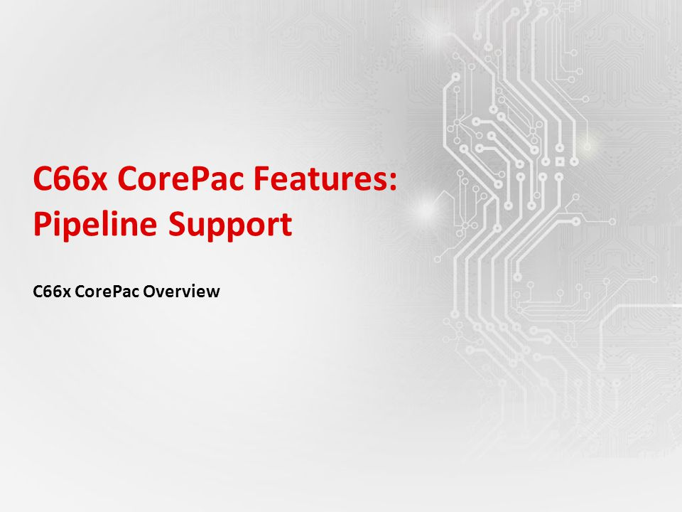 C66x CorePac Features: Pipeline Support C66x CorePac Overview