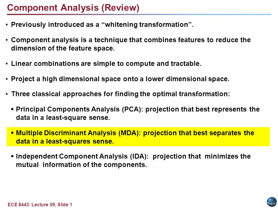 """ECE 8443: Lecture 09, Slide 1 Component Analysis (Review) Previously introduced as a """"whitening transformation"""". Component analysis is a technique tha"""