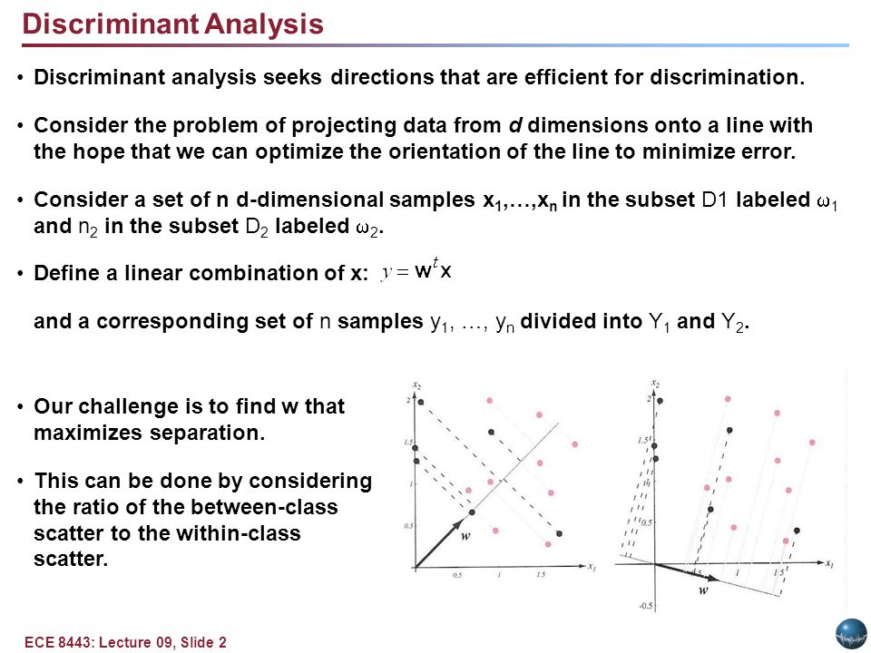 ECE 8443: Lecture 09, Slide 2 Discriminant Analysis Discriminant analysis seeks directions that are efficient for discrimination. Consider the problem