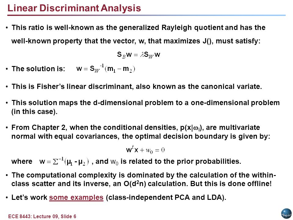 ECE 8443: Lecture 09, Slide 6 Linear Discriminant Analysis This ratio is well-known as the generalized Rayleigh quotient and has the well-known proper
