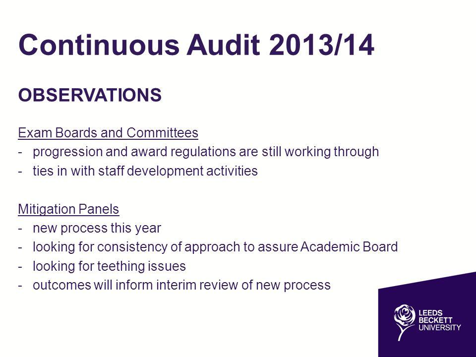 Continuous Audit 2013/14 OBSERVATIONS Exam Boards and Committees -progression and award regulations are still working through -ties in with staff deve