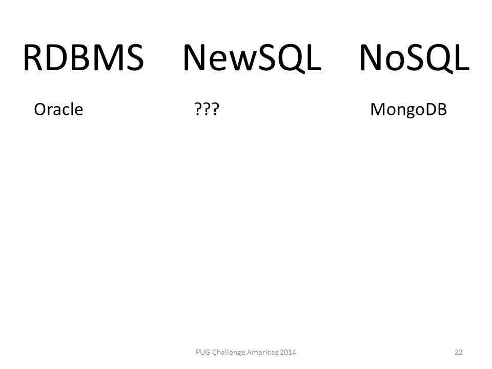 PUG Challenge Americas 201422 NewSQLRDBMSNoSQL OracleMongoDB