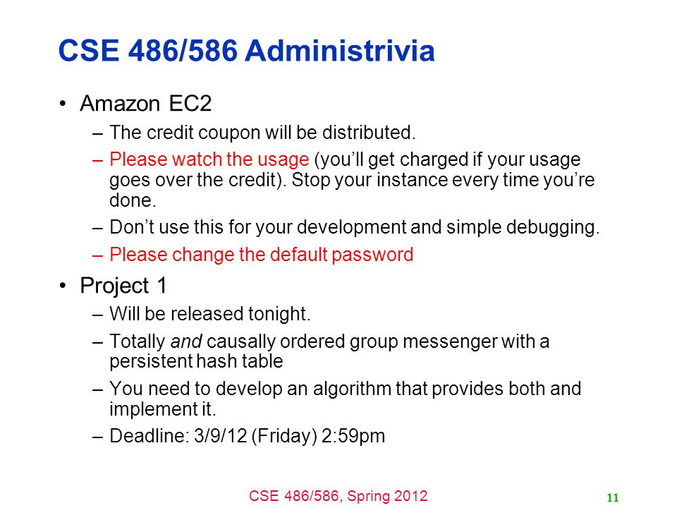 CSE 486/586, Spring 2012 CSE 486/586 Administrivia Amazon EC2 –The credit coupon will be distributed.
