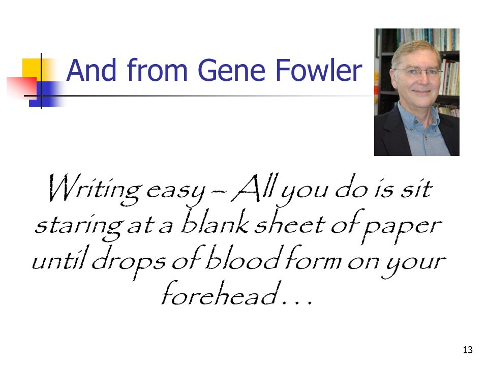 """12 """"I love being a writer. What I can't stand is the paperwork"""" Peter De Vries My writing speed is akin to head stone carving... Gloria Steinham"""