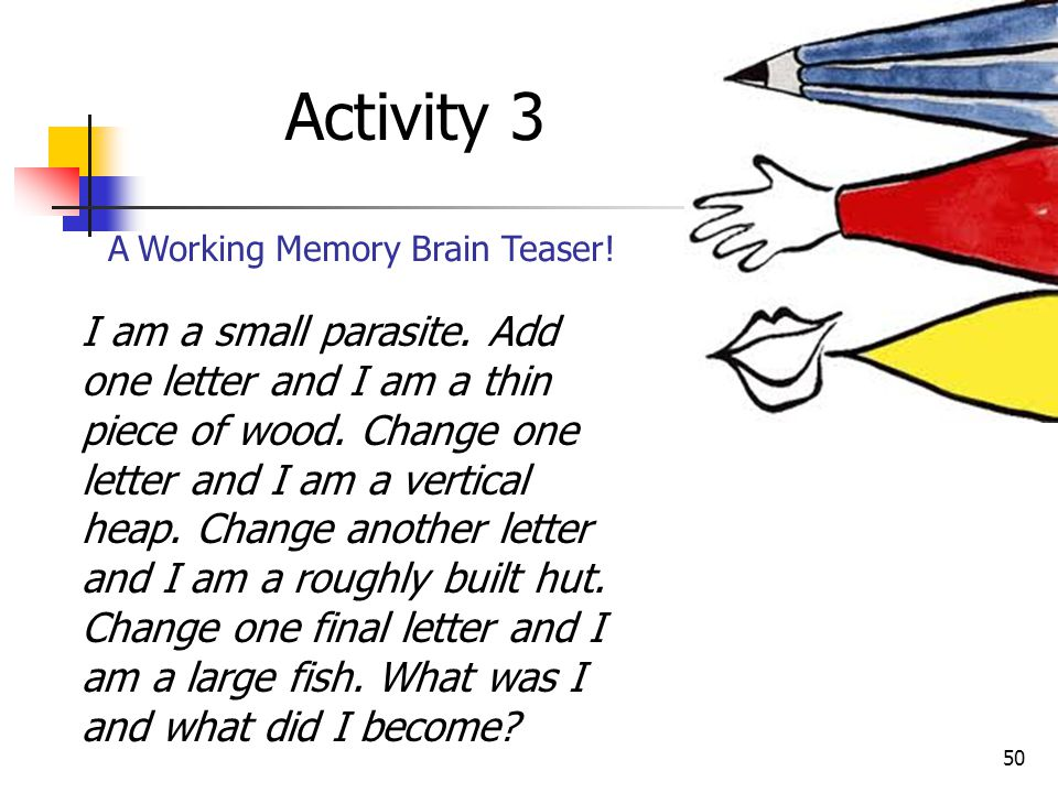 49 Working Memory: Some kids have got 'leaky buckets' Levine: Some kids are blessed with large, 'leak proof,' working memories Others are born with sm