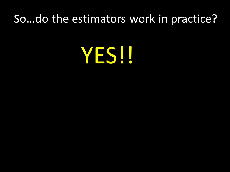 So…do the estimators work in practice YES!!