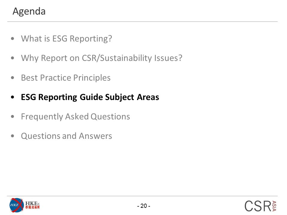 Agenda What is ESG Reporting? Why Report on CSR/Sustainability Issues? Best Practice Principles ESG Reporting Guide Subject Areas Frequently Asked Que