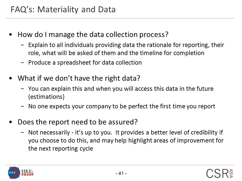 FAQ's: Materiality and Data - 41 - How do I manage the data collection process? −Explain to all individuals providing data the rationale for reporting