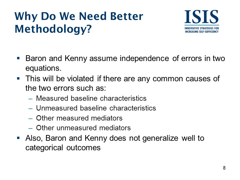 Why Do We Need Better Methodology?  Baron and Kenny assume independence of errors in two equations.  This will be violated if there are any common c