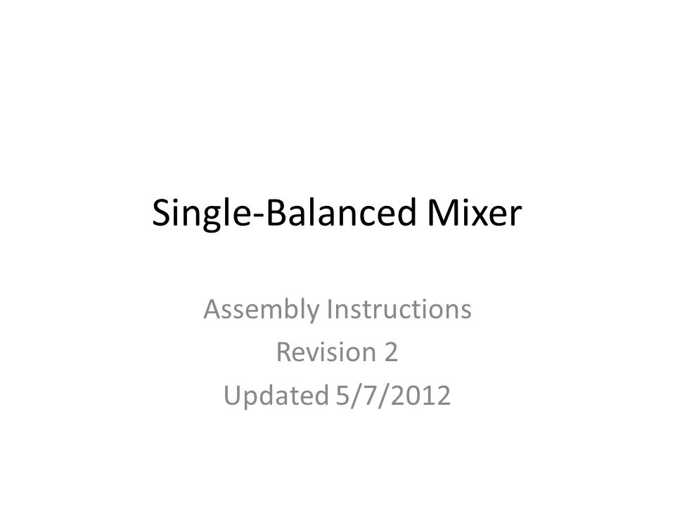Single-Balanced Mixer Assembly Instructions Revision 2 Updated 5/7/2012
