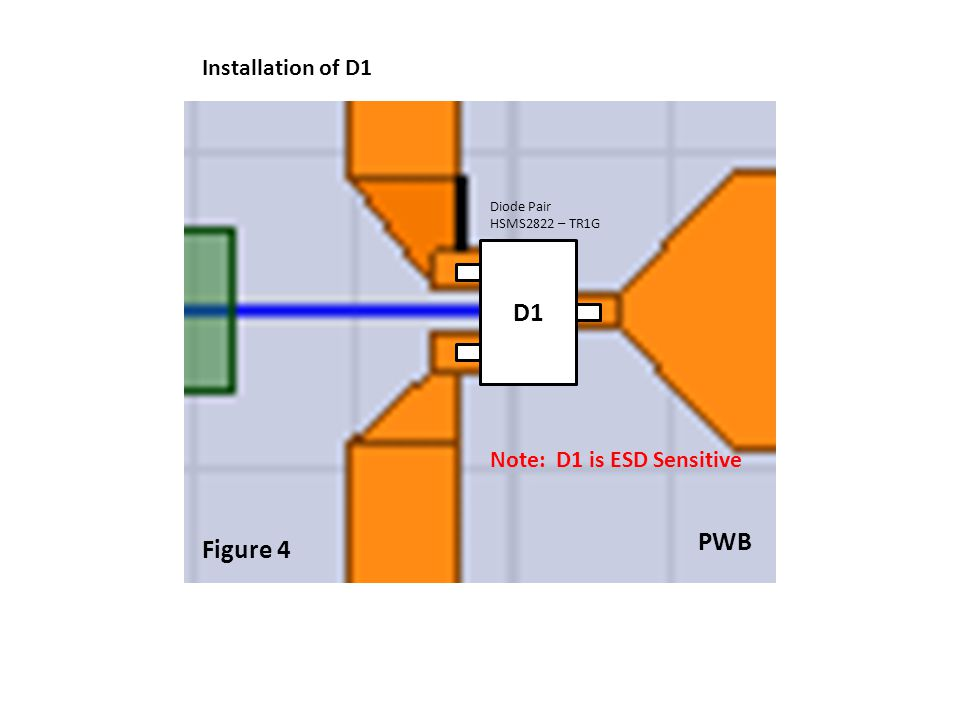 Diode Pair HSMS2822 – TR1G Figure 4 PWB D1 Note: D1 is ESD Sensitive Installation of D1