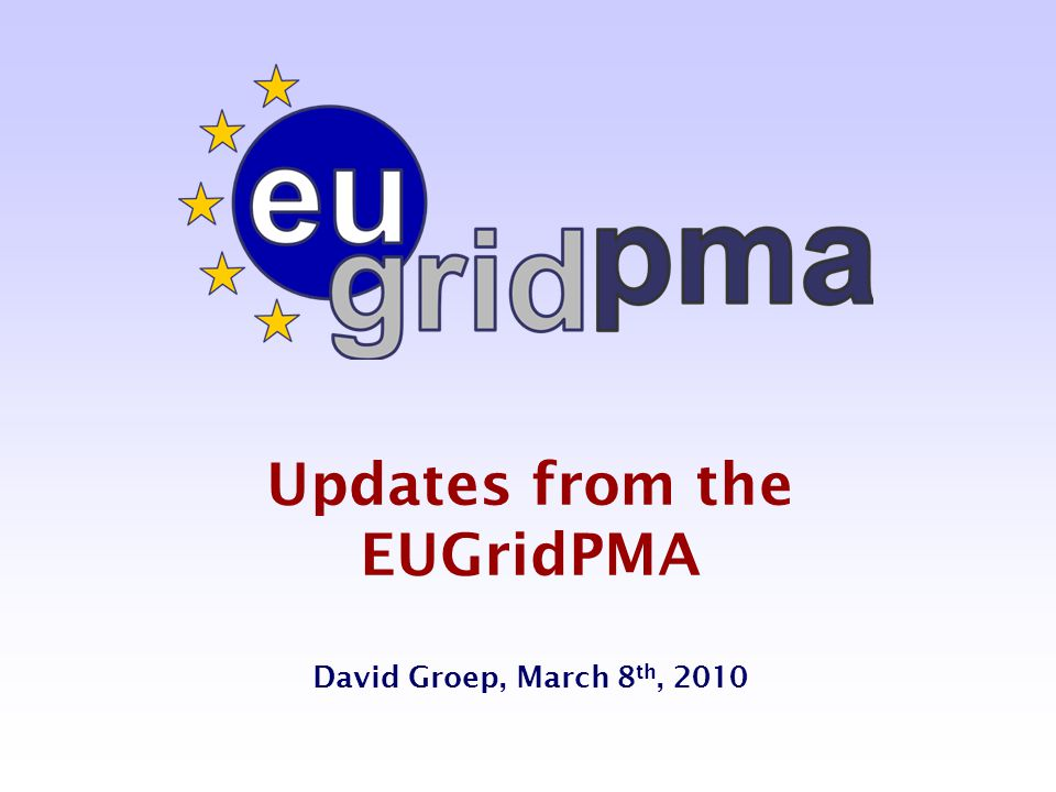 Updates from the EUGridPMA David Groep, March 8 th, 2010