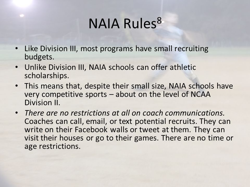 NAIA Rules 8 Like Division III, most programs have small recruiting budgets.