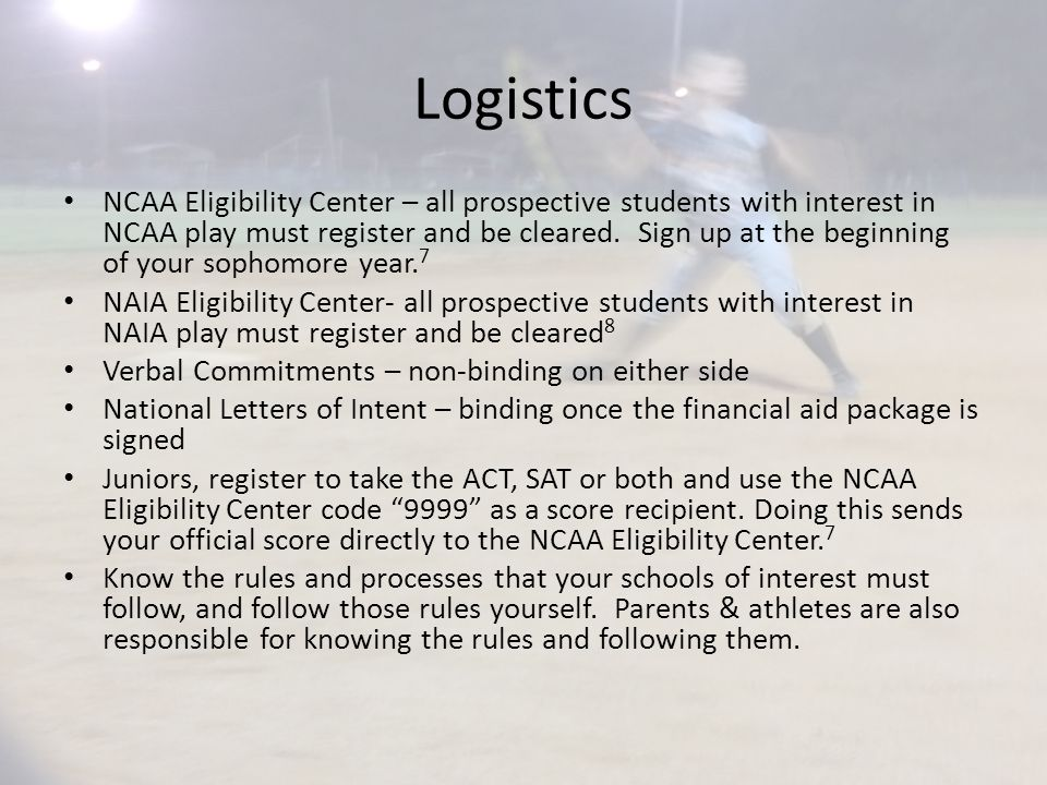 Logistics NCAA Eligibility Center – all prospective students with interest in NCAA play must register and be cleared.
