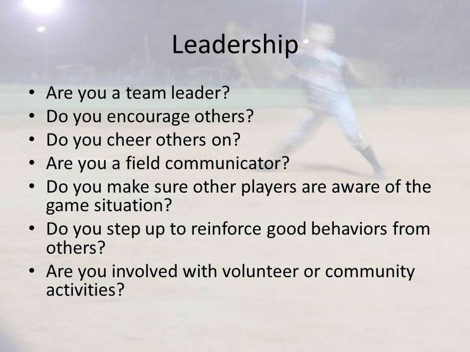 Leadership Are you a team leader. Do you encourage others.