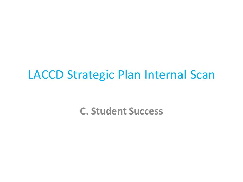 LACCD Strategic Plan Internal Scan C. Student Success