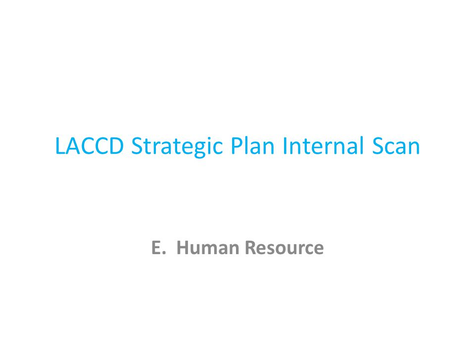 LACCD Strategic Plan Internal Scan E. Human Resource