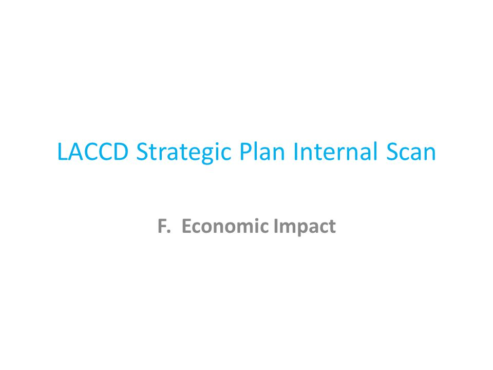 LACCD Strategic Plan Internal Scan F. Economic Impact