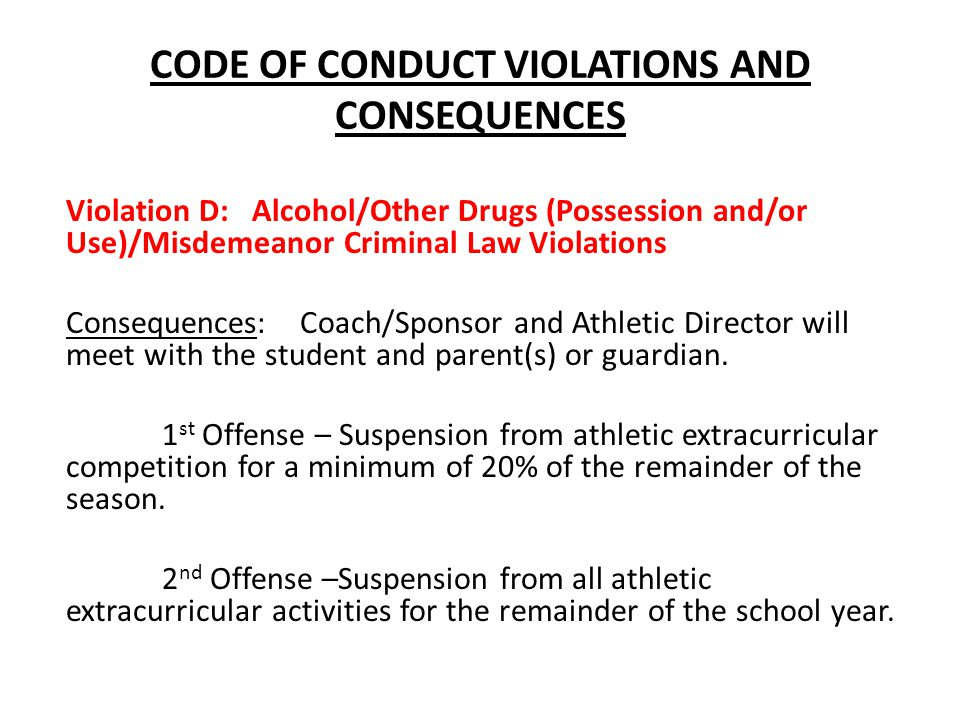 CODE OF CONDUCT VIOLATIONS AND CONSEQUENCES Violation D: Alcohol/Other Drugs (Possession and/or Use)/Misdemeanor Criminal Law Violations Consequences: