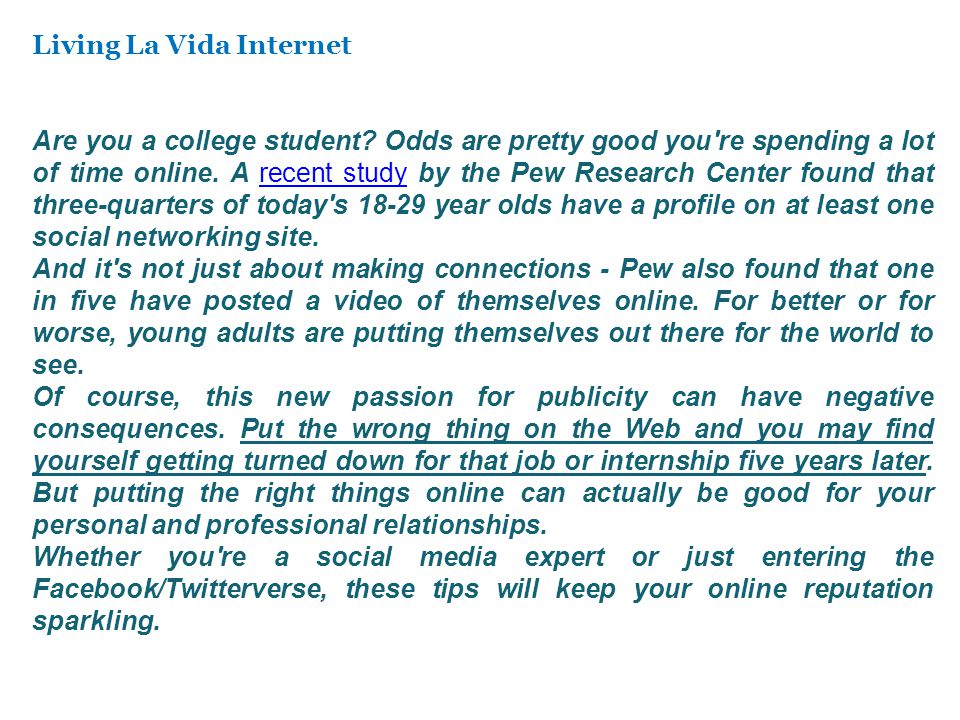 Living La Vida Internet Are you a college student? Odds are pretty good you're spending a lot of time online. A recent study by the Pew Research Cente