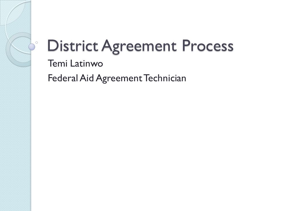 District Agreement Process Temi Latinwo Federal Aid Agreement Technician