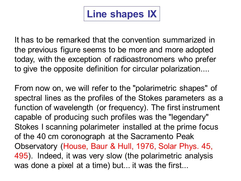 Line shapes IX It has to be remarked that the convention summarized in the previous figure seems to be more and more adopted today, with the exception of radioastronomers who prefer to give the opposite definition for circular polarization....