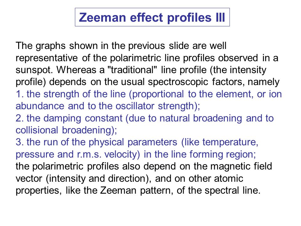 Zeeman effect profiles III The graphs shown in the previous slide are well representative of the polarimetric line profiles observed in a sunspot.