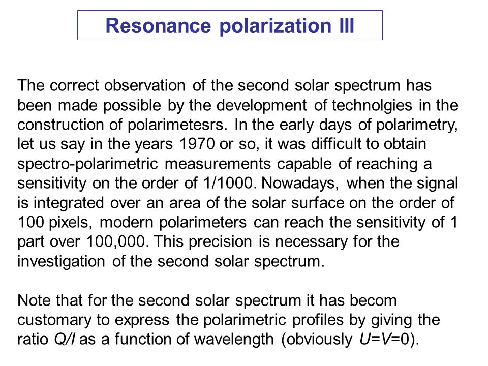 Resonance polarization III The correct observation of the second solar spectrum has been made possible by the development of technolgies in the construction of polarimetesrs.