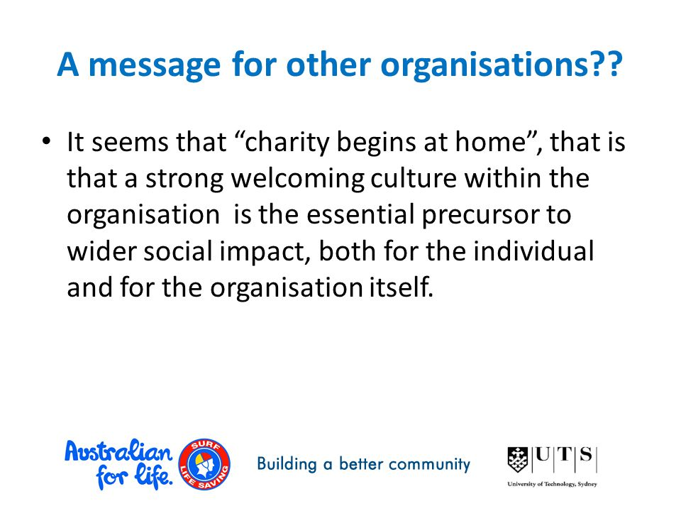 "A message for other organisations?? It seems that ""charity begins at home"", that is that a strong welcoming culture within the organisation is the ess"