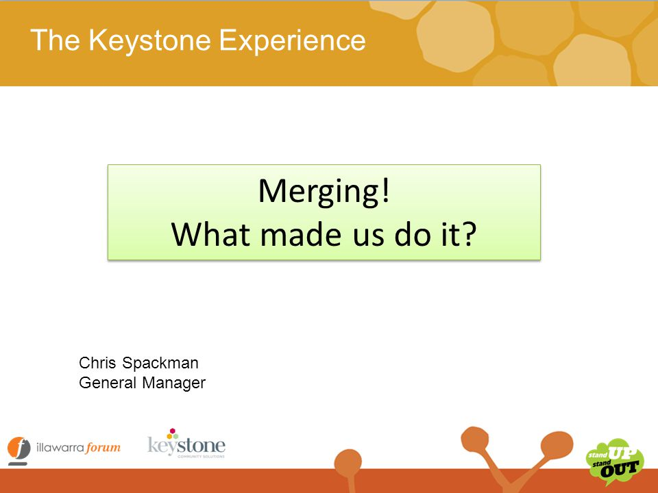 The Keystone Experience  $5.06 M income  62 staff  100 volunteers  Contractors  1200 clients  Own a factory unit  2 Community Centres Setting the scene