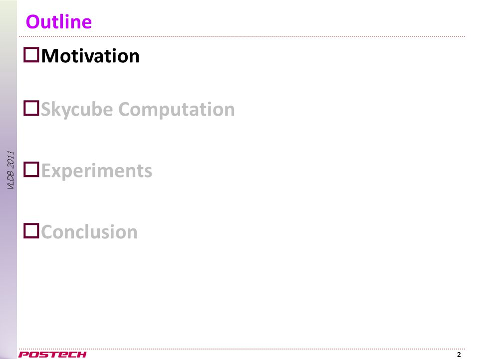 Outline  Motivation  Skycube Computation  Experiments  Conclusion 2