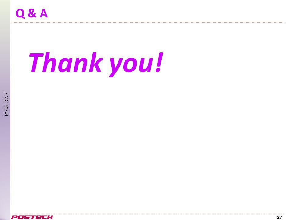 VLDB 2011 Q & A 27 Thank you!